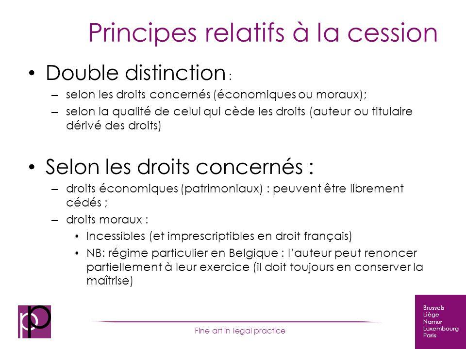 Brussels Liège Namur Luxembourg Paris Fine art in legal practice Principes relatifs à la cession Double distinction : – selon les droits concernés (éc