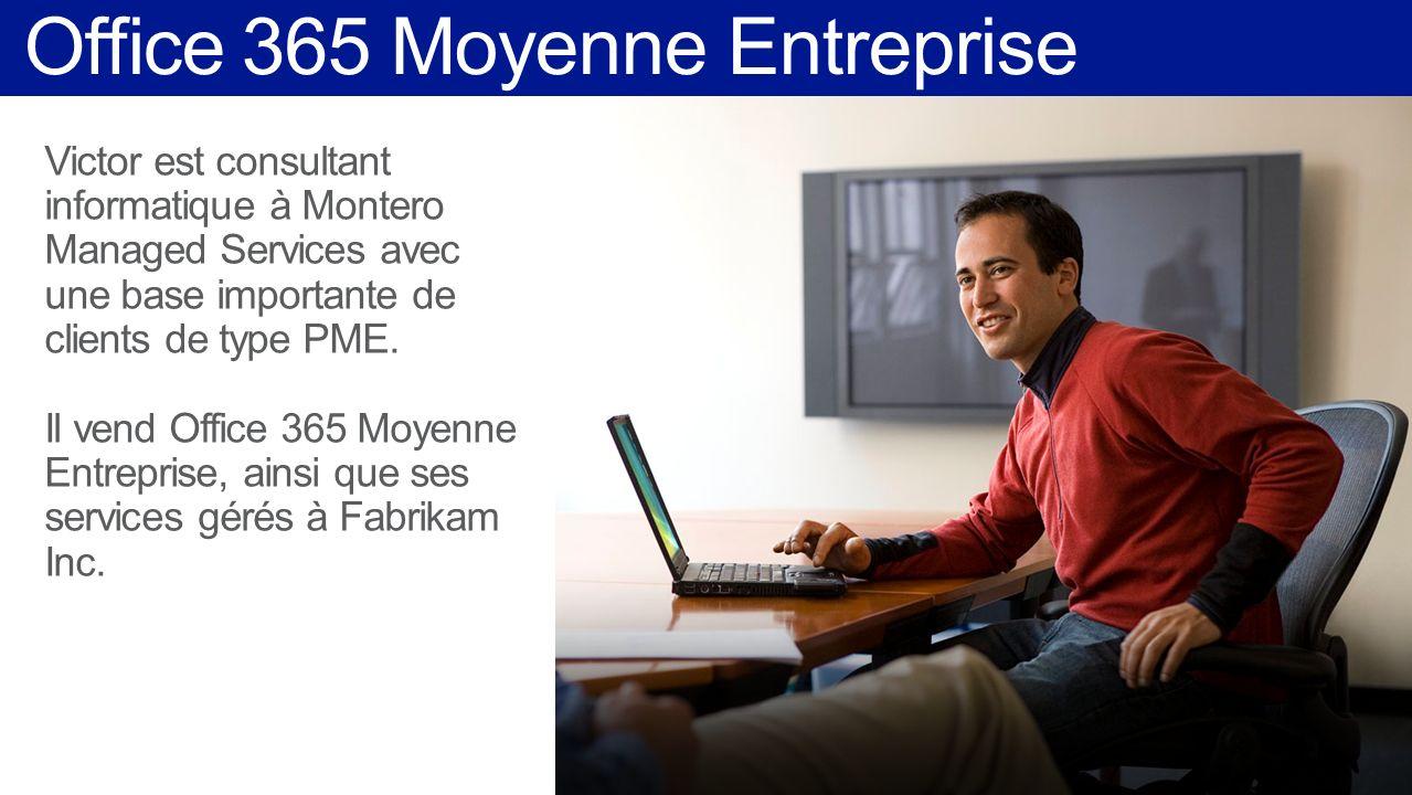 Office 365 Moyenne Entreprise Victor est consultant informatique à Montero Managed Services avec une base importante de clients de type PME. Il vend O