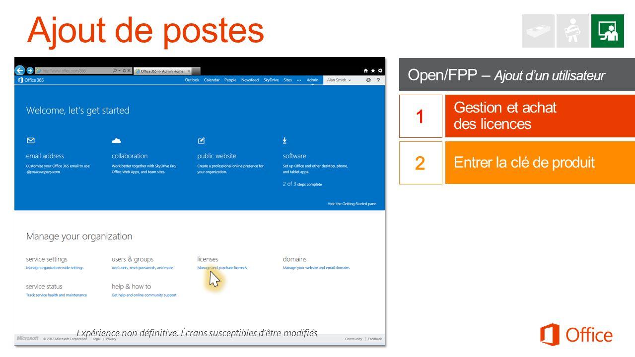 Open/FPP – Ajout dun utilisateur Gestion et achat des licences Expérience non définitive. Écrans susceptibles dêtre modifiés http://www.office.com/365