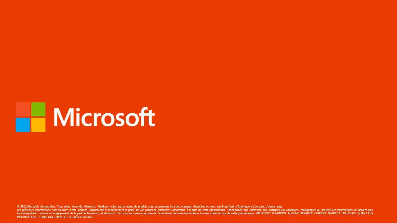 © 2012 Microsoft Corporation. Tous droits réservés. Microsoft, Windows et les autres noms de produit sont ou peuvent être des marques, déposées ou non