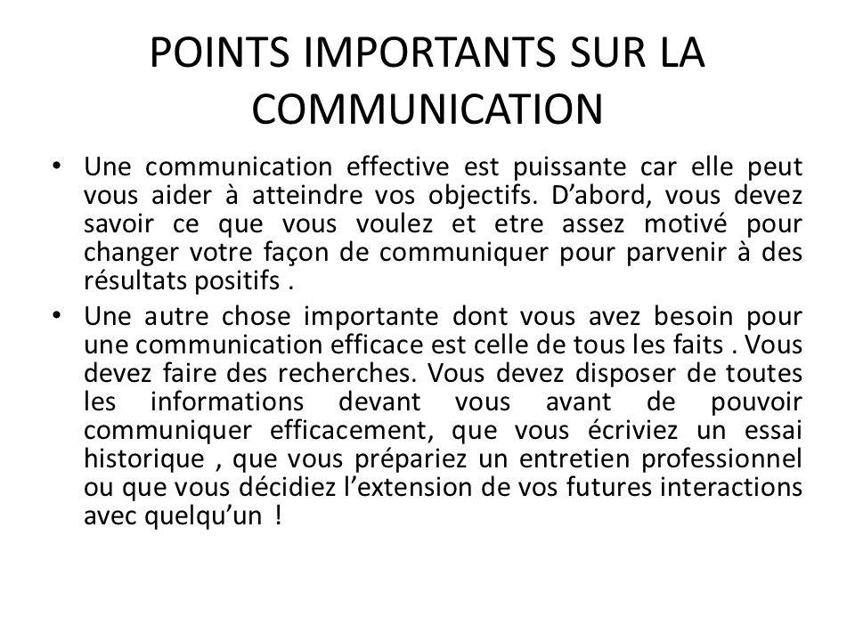 POINTS IMPORTANTS SUR LA COMMUNICATION Une communication effective est puissante car elle peut vous aider à atteindre vos objectifs. Dabord, vous deve