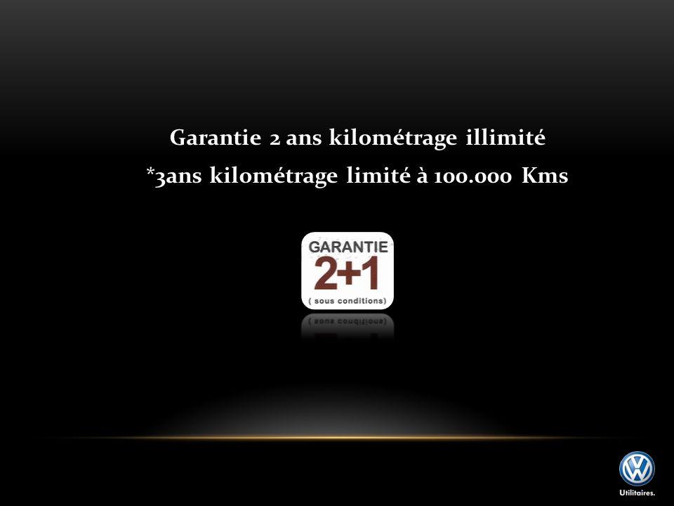 Garantie 2 ans kilométrage illimité *3ans kilométrage limité à 100.000 Kms