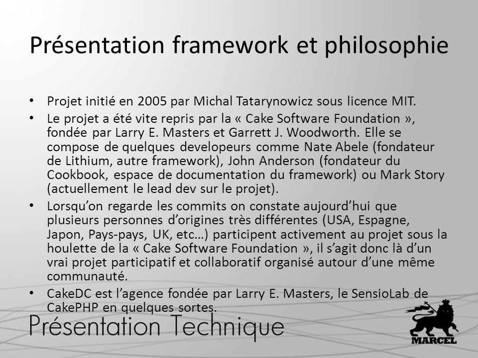 Présentation framework et philosophie Projet initié en 2005 par Michal Tatarynowicz sous licence MIT. Le projet a été vite repris par la « Cake Softwa