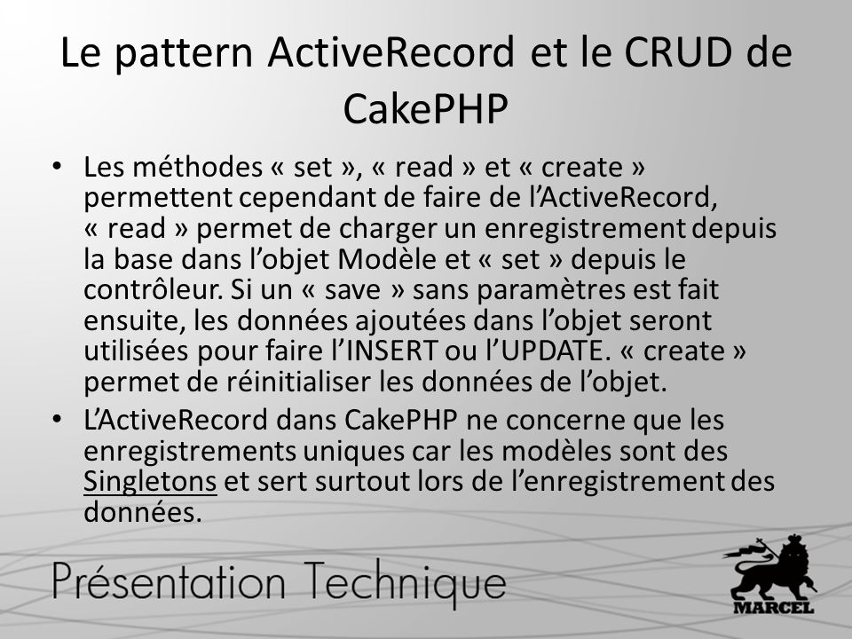 Le pattern ActiveRecord et le CRUD de CakePHP Les méthodes « set », « read » et « create » permettent cependant de faire de lActiveRecord, « read » pe