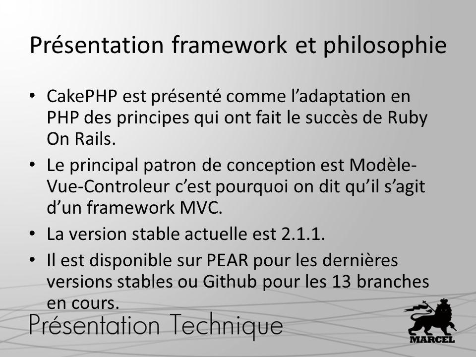 Présentation framework et philosophie CakePHP est présenté comme ladaptation en PHP des principes qui ont fait le succès de Ruby On Rails. Le principa