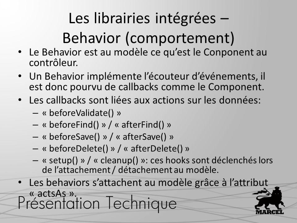 Les librairies intégrées – Behavior (comportement) Le Behavior est au modèle ce quest le Conponent au contrôleur. Un Behavior implémente lécouteur dév