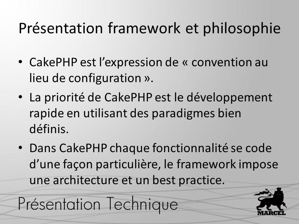 Présentation framework et philosophie CakePHP est lexpression de « convention au lieu de configuration ». La priorité de CakePHP est le développement