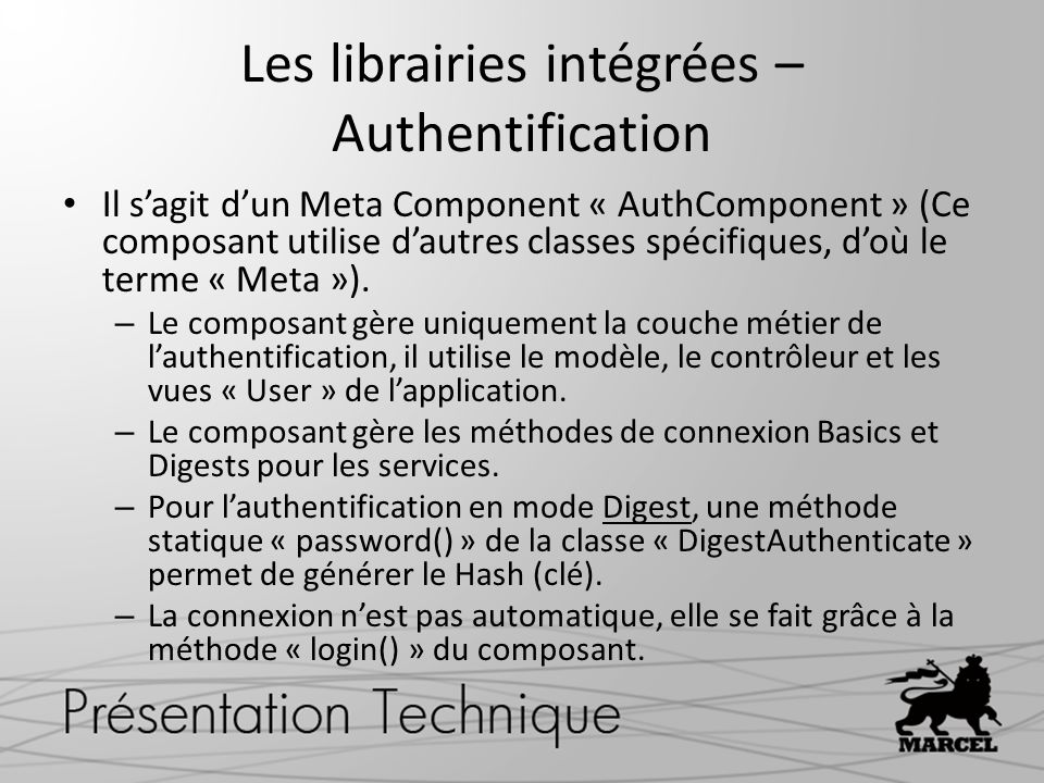 Les librairies intégrées – Authentification Il sagit dun Meta Component « AuthComponent » (Ce composant utilise dautres classes spécifiques, doù le te
