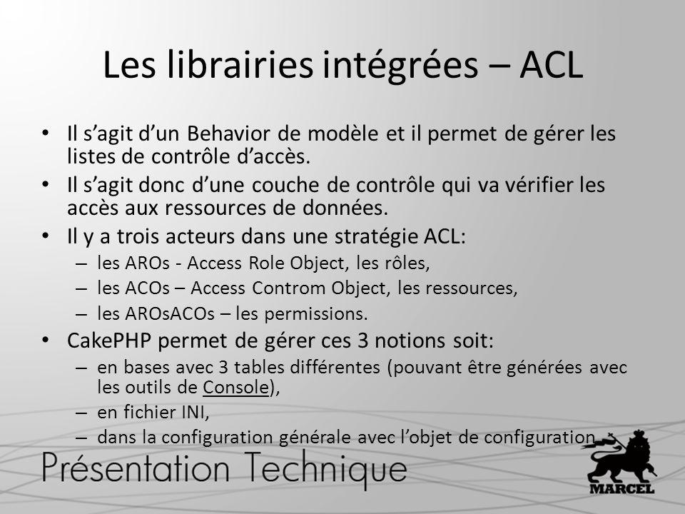 Les librairies intégrées – ACL Il sagit dun Behavior de modèle et il permet de gérer les listes de contrôle daccès. Il sagit donc dune couche de contr