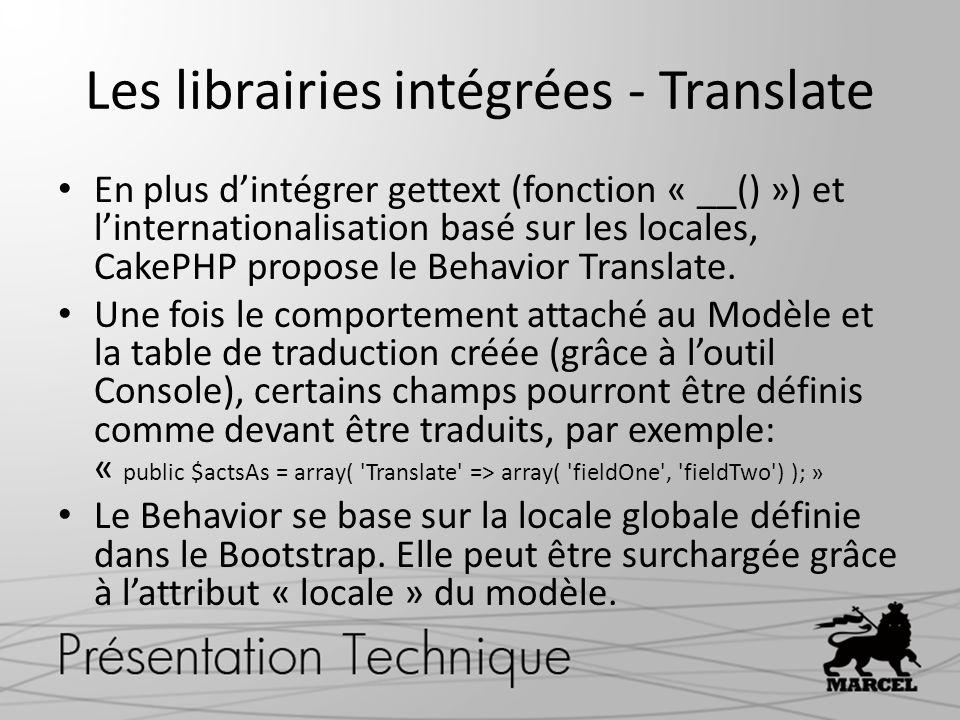 Les librairies intégrées - Translate En plus dintégrer gettext (fonction « __() ») et linternationalisation basé sur les locales, CakePHP propose le B