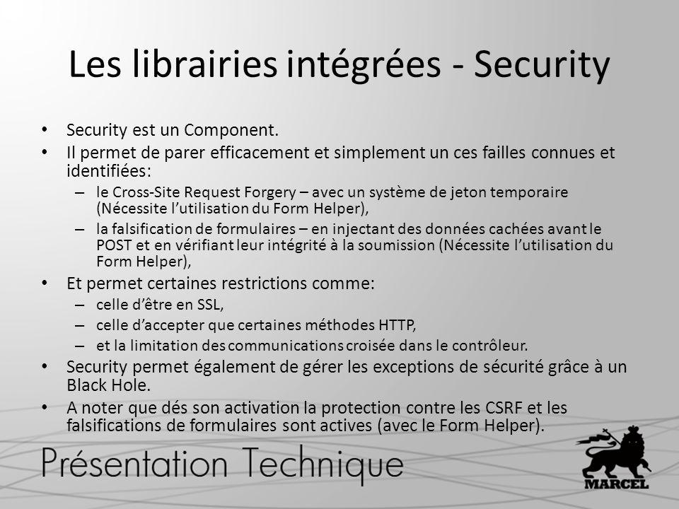 Les librairies intégrées - Security Security est un Component. Il permet de parer efficacement et simplement un ces failles connues et identifiées: –