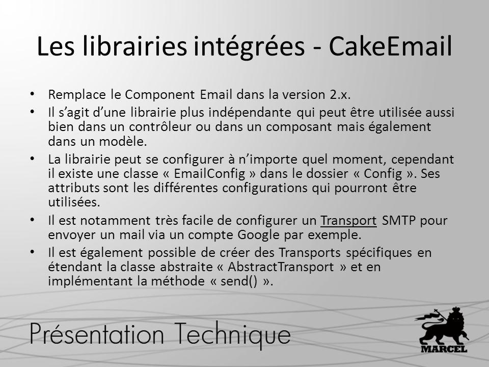Les librairies intégrées - CakeEmail Remplace le Component Email dans la version 2.x. Il sagit dune librairie plus indépendante qui peut être utilisée