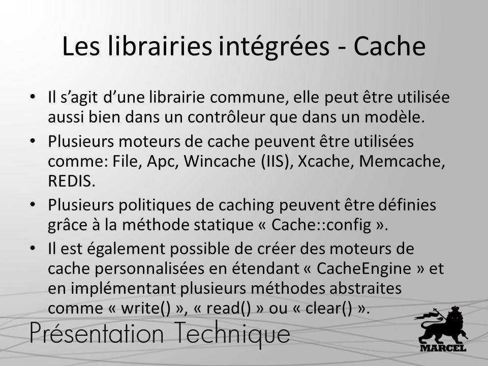 Les librairies intégrées - Cache Il sagit dune librairie commune, elle peut être utilisée aussi bien dans un contrôleur que dans un modèle. Plusieurs