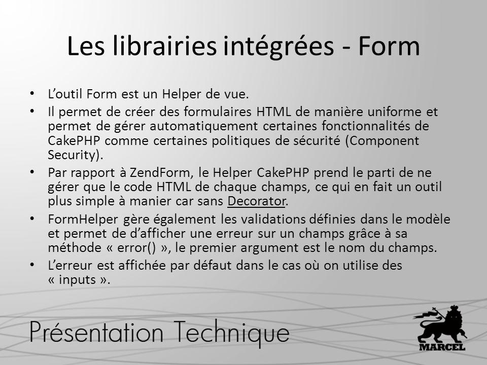 Les librairies intégrées - Form Loutil Form est un Helper de vue. Il permet de créer des formulaires HTML de manière uniforme et permet de gérer autom
