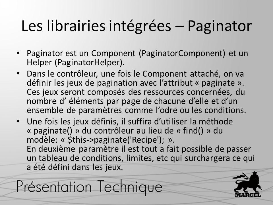 Les librairies intégrées – Paginator Paginator est un Component (PaginatorComponent) et un Helper (PaginatorHelper). Dans le contrôleur, une fois le C