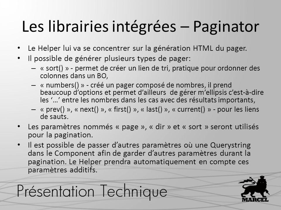 Les librairies intégrées – Paginator Le Helper lui va se concentrer sur la génération HTML du pager. Il possible de générer plusieurs types de pager: