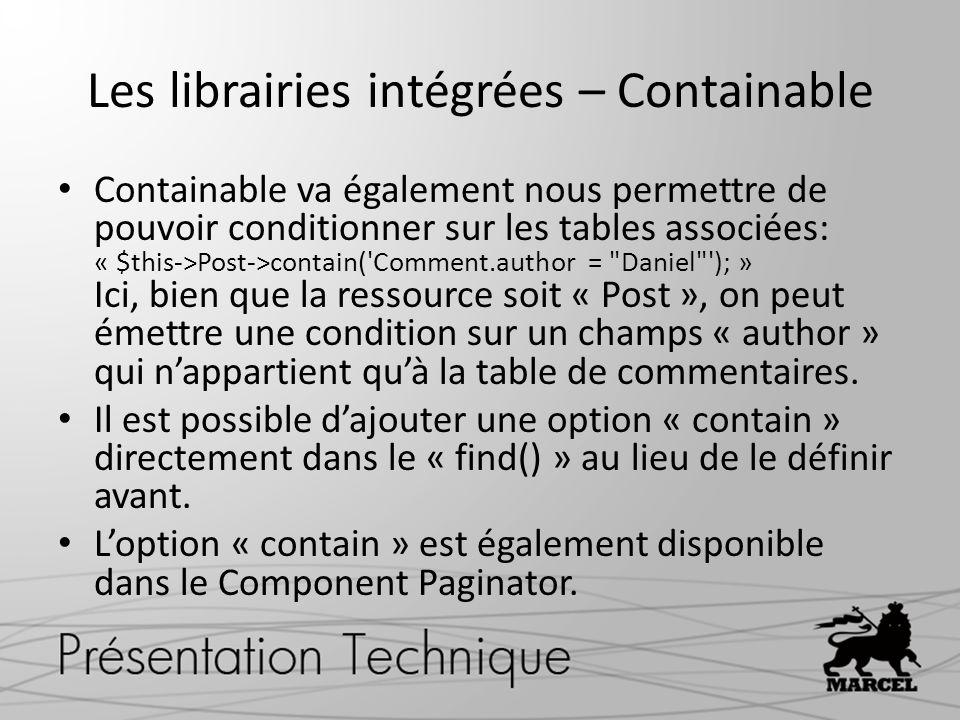 Les librairies intégrées – Containable Containable va également nous permettre de pouvoir conditionner sur les tables associées: « $this->Post->contai