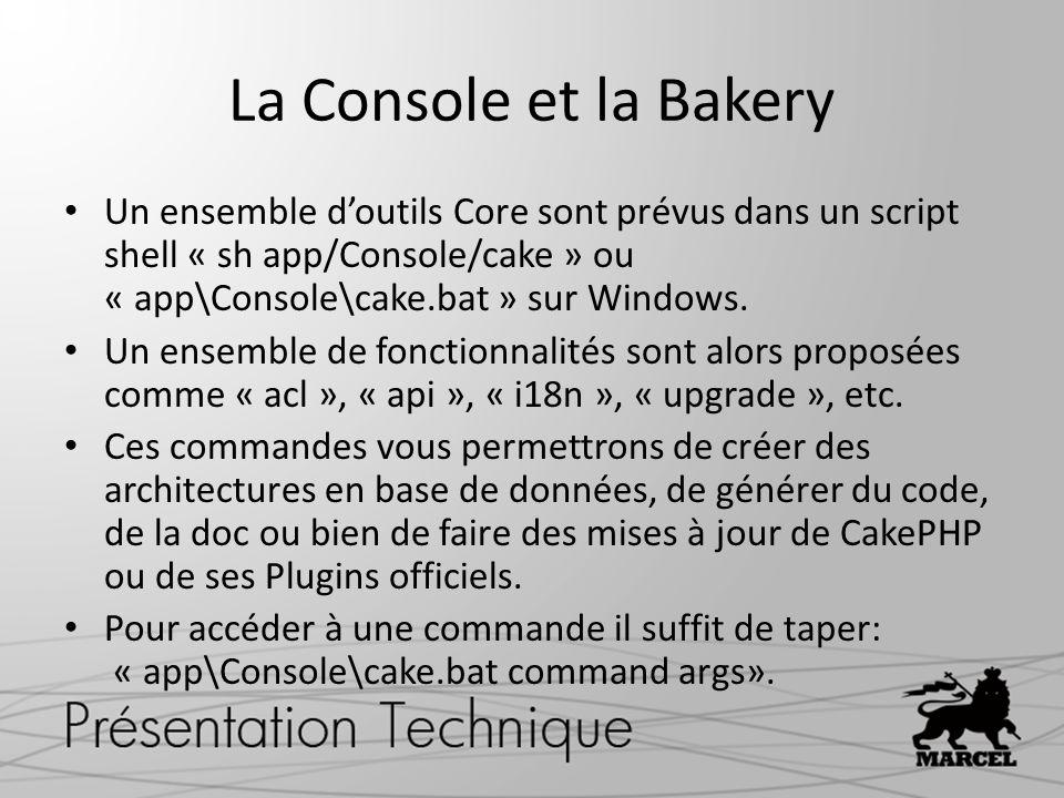 La Console et la Bakery Un ensemble doutils Core sont prévus dans un script shell « sh app/Console/cake » ou « app\Console\cake.bat » sur Windows. Un