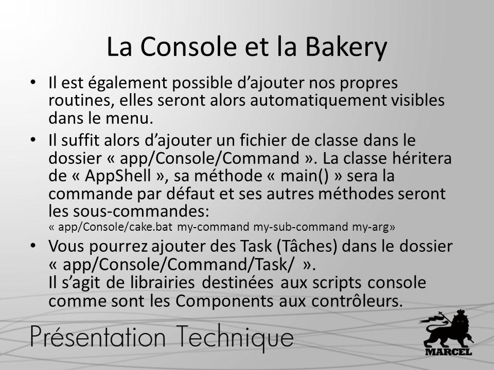 La Console et la Bakery Il est également possible dajouter nos propres routines, elles seront alors automatiquement visibles dans le menu. Il suffit a