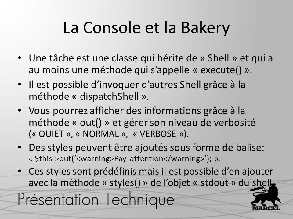 La Console et la Bakery Une tâche est une classe qui hérite de « Shell » et qui a au moins une méthode qui sappelle « execute() ». Il est possible din