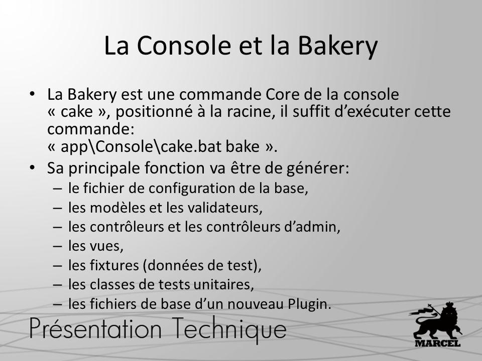 La Console et la Bakery La Bakery est une commande Core de la console « cake », positionné à la racine, il suffit dexécuter cette commande: « app\Cons