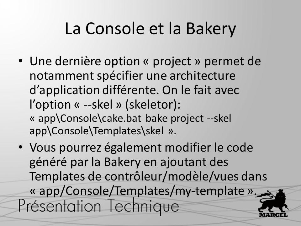 La Console et la Bakery Une dernière option « project » permet de notamment spécifier une architecture dapplication différente. On le fait avec loptio