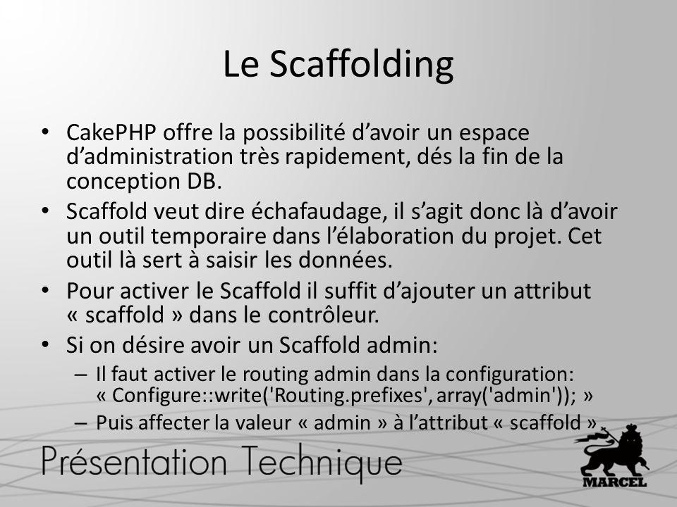 Le Scaffolding CakePHP offre la possibilité davoir un espace dadministration très rapidement, dés la fin de la conception DB. Scaffold veut dire échaf
