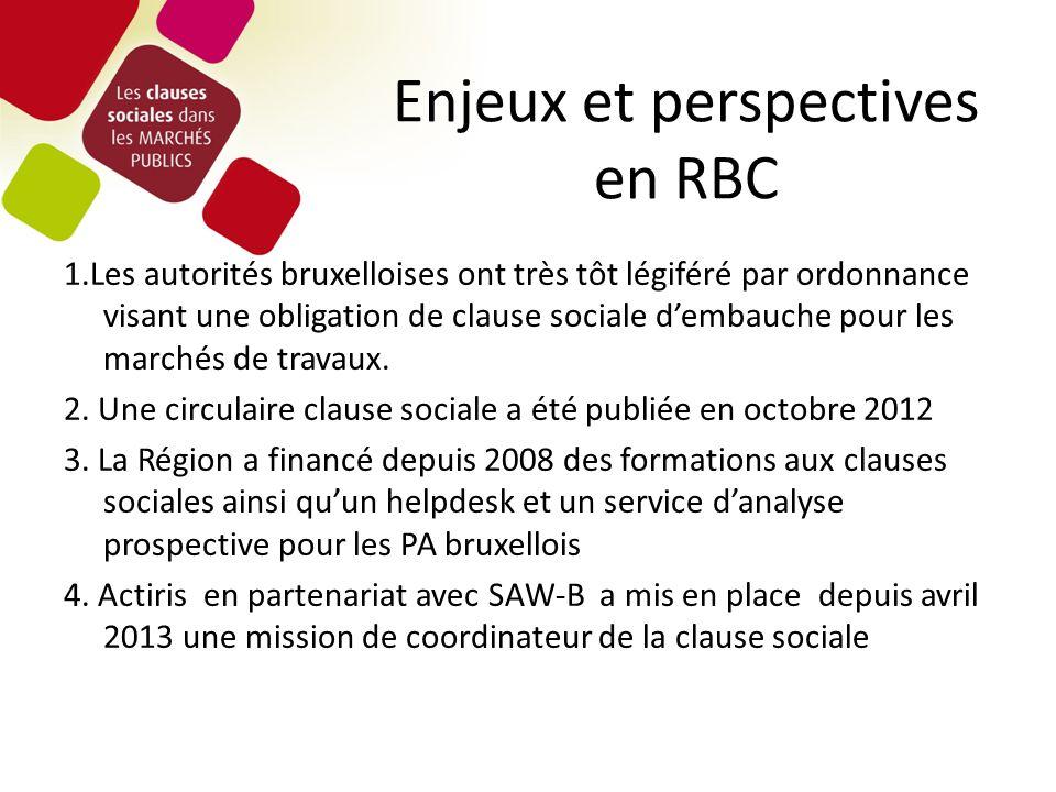 Enjeux et perspectives en RBC 1.Les autorités bruxelloises ont très tôt légiféré par ordonnance visant une obligation de clause sociale dembauche pour les marchés de travaux.