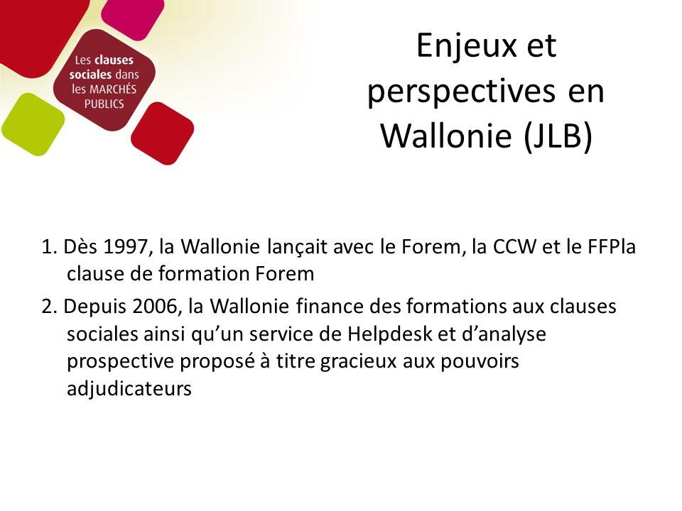 Enjeux et perspectives en Wallonie (JLB) 1. Dès 1997, la Wallonie lançait avec le Forem, la CCW et le FFPla clause de formation Forem 2. Depuis 2006,