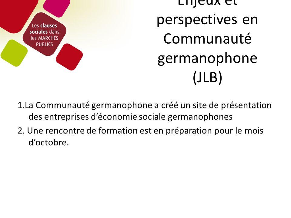 Enjeux et perspectives en Communauté germanophone (JLB) 1.La Communauté germanophone a créé un site de présentation des entreprises déconomie sociale germanophones 2.