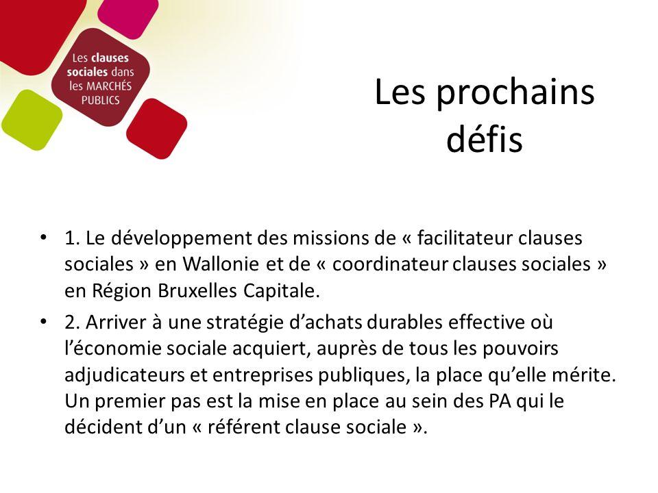 Les prochains défis 1. Le développement des missions de « facilitateur clauses sociales » en Wallonie et de « coordinateur clauses sociales » en Régio