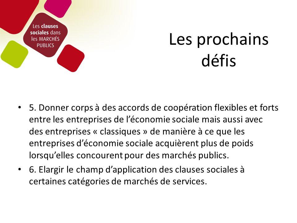 Les prochains défis 5. Donner corps à des accords de coopération flexibles et forts entre les entreprises de léconomie sociale mais aussi avec des ent