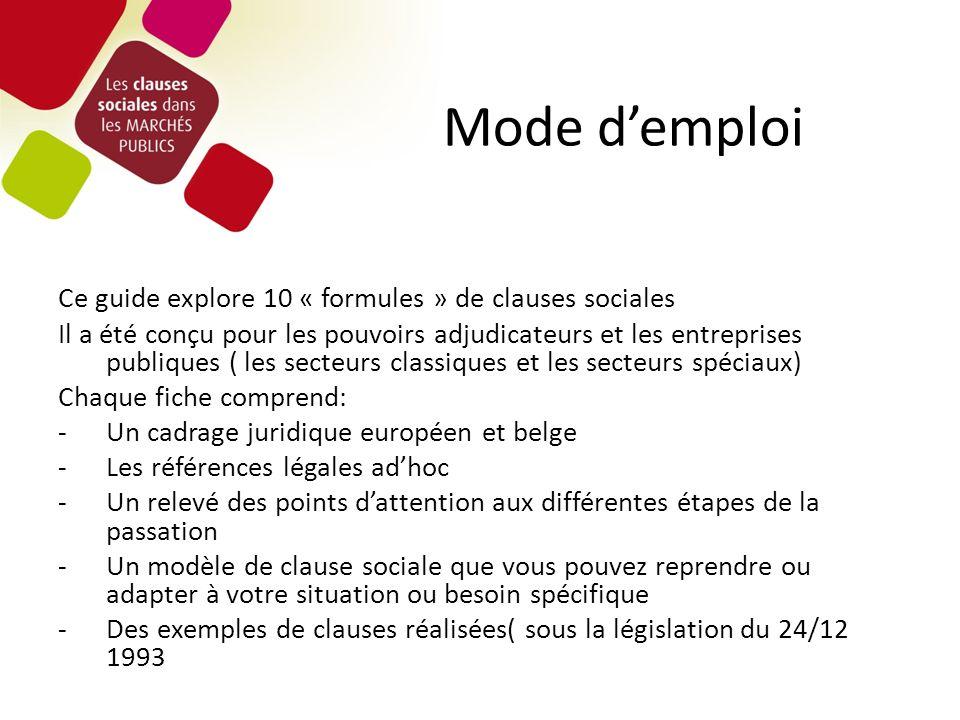 Mode demploi Ce guide explore 10 « formules » de clauses sociales Il a été conçu pour les pouvoirs adjudicateurs et les entreprises publiques ( les se