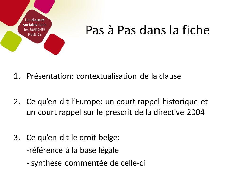Pas à Pas dans la fiche 1.Présentation: contextualisation de la clause 2.Ce quen dit lEurope: un court rappel historique et un court rappel sur le prescrit de la directive 2004 3.Ce quen dit le droit belge: -référence à la base légale - synthèse commentée de celle-ci