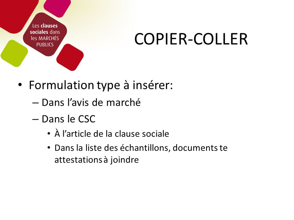 COPIER-COLLER Formulation type à insérer: – Dans lavis de marché – Dans le CSC À larticle de la clause sociale Dans la liste des échantillons, documents te attestations à joindre