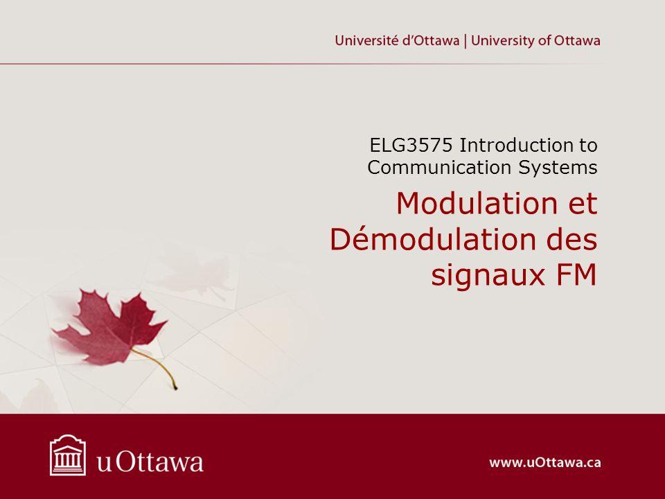 Modulation et Démodulation des signaux FM ELG3575 Introduction to Communication Systems