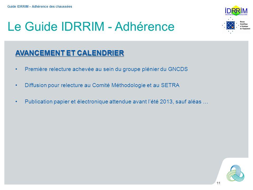 Le Guide IDRRIM - Adhérence 11 AVANCEMENT ET CALENDRIER Première relecture achevée au sein du groupe plénier du GNCDS Diffusion pour relecture au Comi