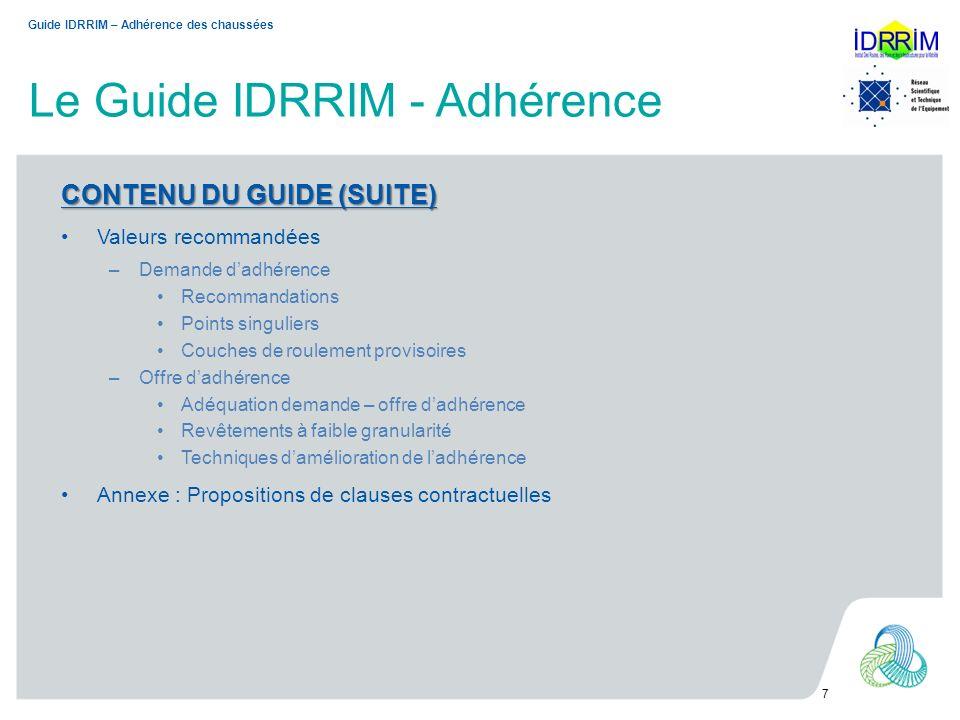 Le Guide IDRRIM - Adhérence 7 CONTENU DU GUIDE (SUITE) Valeurs recommandées –Demande dadhérence Recommandations Points singuliers Couches de roulement