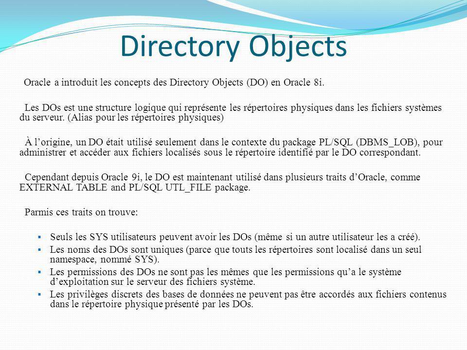 Directory Objects Oracle a introduit les concepts des Directory Objects (DO) en Oracle 8i. Les DOs est une structure logique qui représente les répert