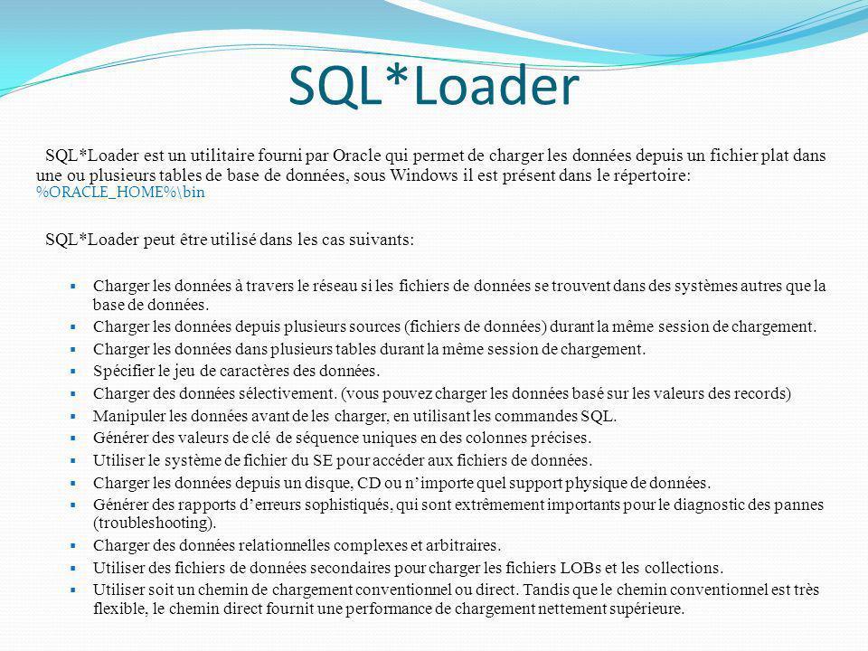 SQL*Loader SQL*Loader est un utilitaire fourni par Oracle qui permet de charger les données depuis un fichier plat dans une ou plusieurs tables de bas