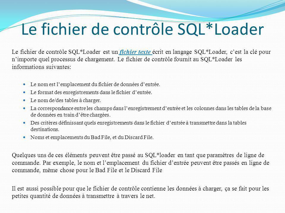 Le fichier de contrôle SQL*Loader Le fichier de contrôle SQL*Loader est un fichier texte écrit en langage SQL*Loader, cest la clé pour nimporte quel p