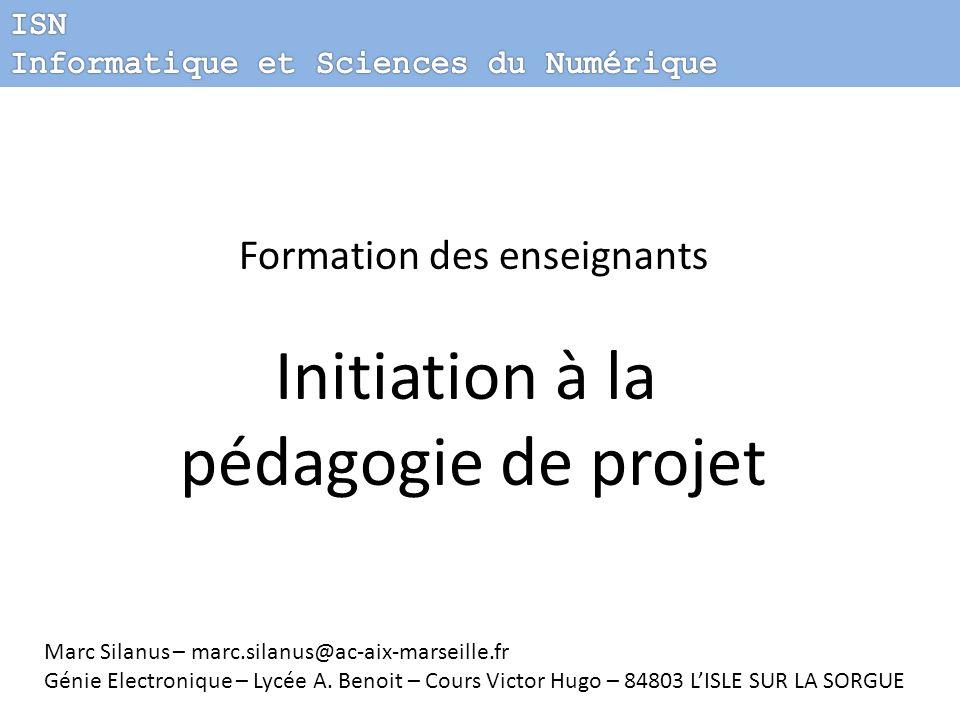 Formation des enseignants Initiation à la pédagogie de projet Marc Silanus – marc.silanus@ac-aix-marseille.fr Génie Electronique – Lycée A. Benoit – C