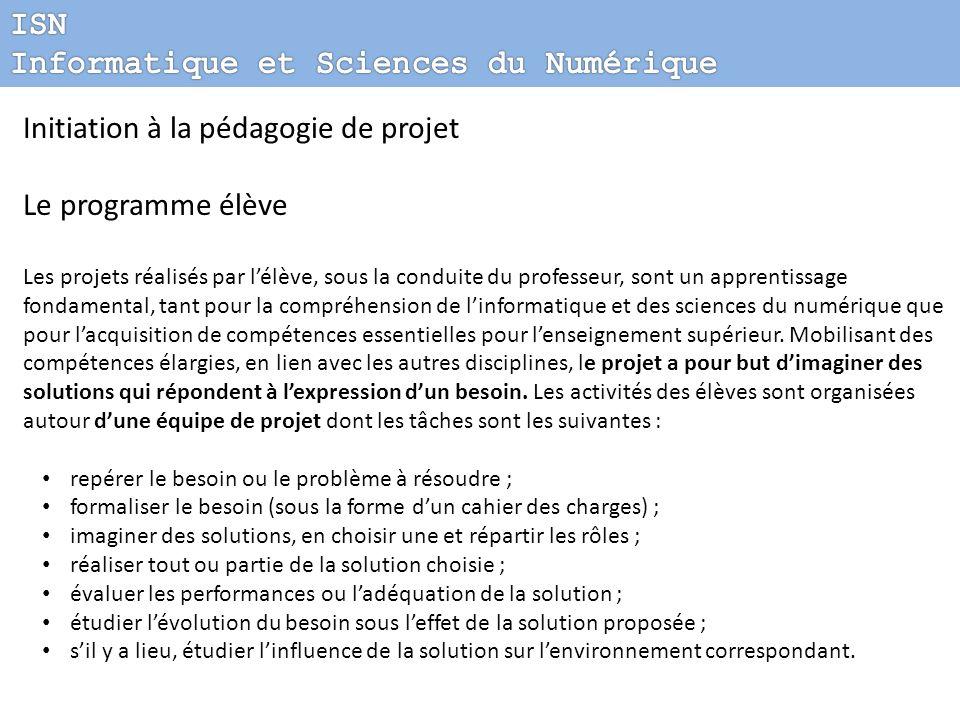Initiation à la pédagogie de projet Le programme élève Les projets réalisés par lélève, sous la conduite du professeur, sont un apprentissage fondamen