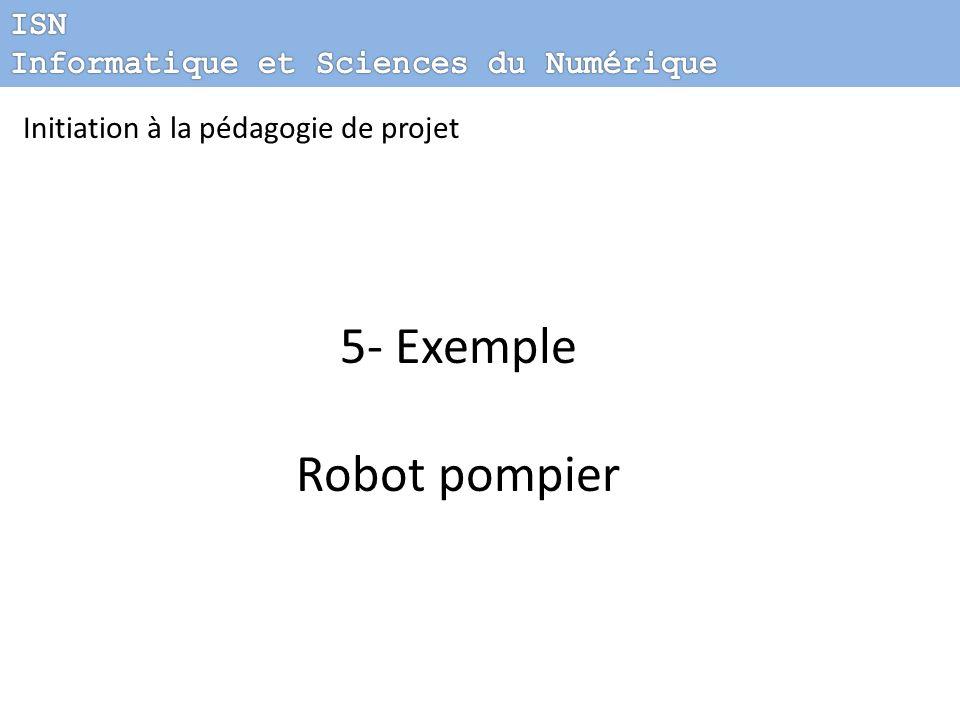 Initiation à la pédagogie de projet 5- Exemple Robot pompier