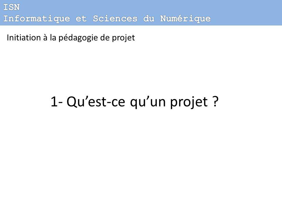 Initiation à la pédagogie de projet 1- Quest-ce quun projet ?