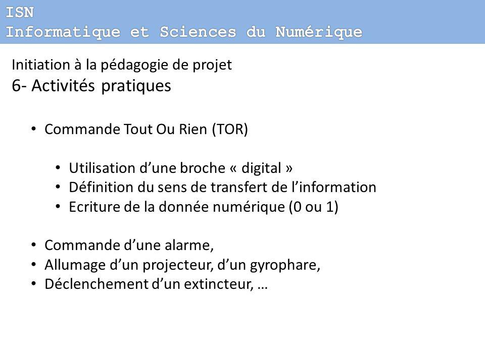 Initiation à la pédagogie de projet 6- Activités pratiques Commande Tout Ou Rien (TOR) Utilisation dune broche « digital » Définition du sens de trans