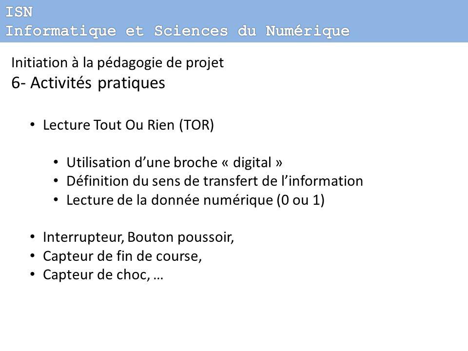 Initiation à la pédagogie de projet 6- Activités pratiques Lecture Tout Ou Rien (TOR) Utilisation dune broche « digital » Définition du sens de transf