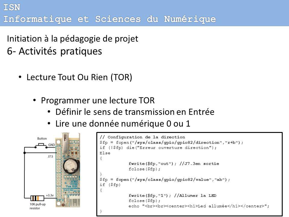 Initiation à la pédagogie de projet 6- Activités pratiques Lecture Tout Ou Rien (TOR) Programmer une lecture TOR Définir le sens de transmission en En