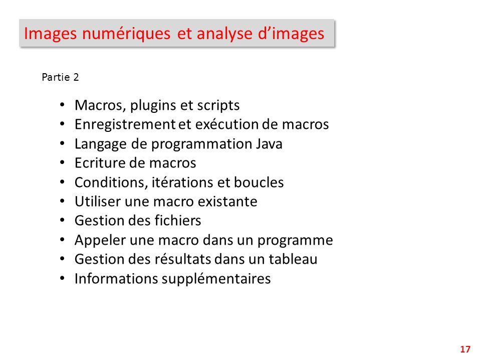 Images numériques et analyse dimages Macros, plugins et scripts Enregistrement et exécution de macros Langage de programmation Java Ecriture de macros