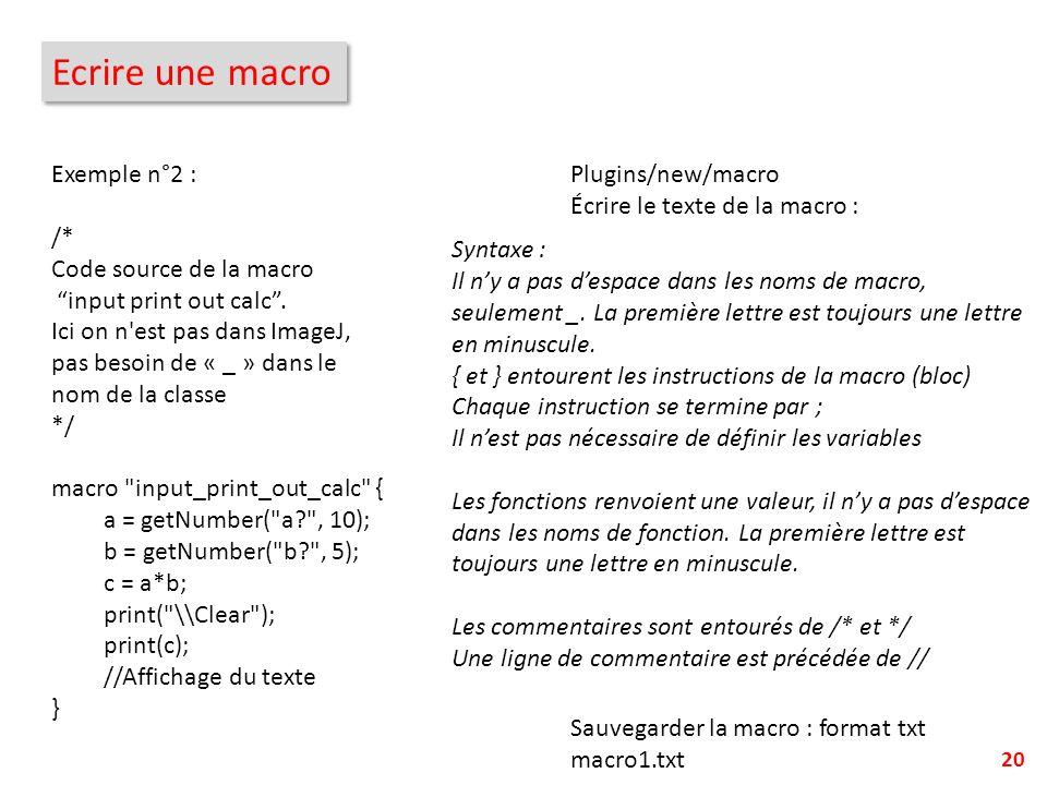 20 Ecrire une macro Exemple n°2 : /* Code source de la macro input print out calc. Ici on n'est pas dans ImageJ, pas besoin de « _ » dans le nom de la